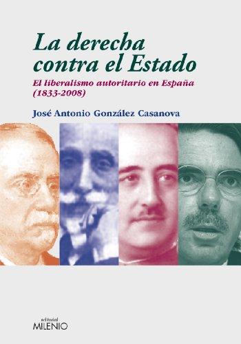 La derecha contra el Estado: El liberalismo autoritario en España (1833-2008) (Ensayo)