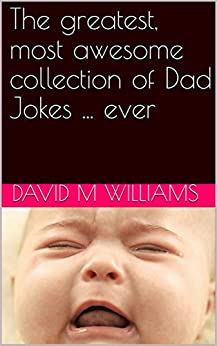 The greatest, most awesome collection of Dad Jokes ... ever by [David Williams]
