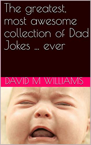 The greatest, most awesome collection of Dad Jokes ... ever