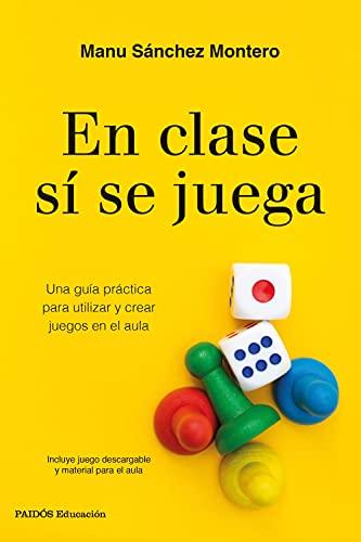 En clase sí se juega: Una guía práctica para crear tus propios juegos en el aula (Educación)