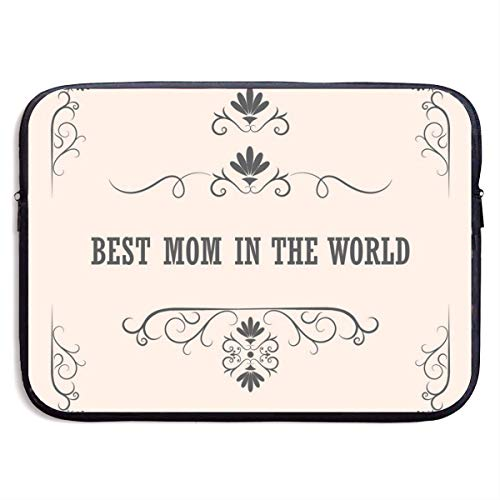Best Mom in The World 13-15 Inch Laptop Sleeve Bag Portable Dual Zipper Case Cover Pouch Holder Pocket Tablet Bag,Water Resistant,Black