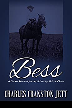 Bess: A Pioneer Woman's Journey of Courage, Grit and Love by [Charles Cranston Jett]