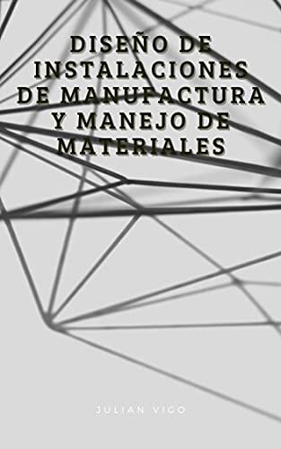 Diseño de instalaciones de Manufactura y Manejo de Materiales (Spanish Edition)