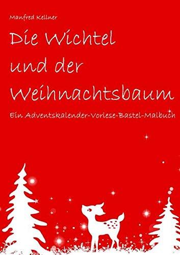 Die Wichtel und der Weihnachtsbaum: Ein Adventskalender-Vorlese-Bastel-Malbuch