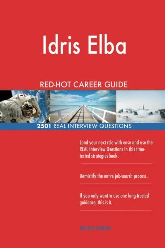Idris Elba RED-HOT Career Guide; 2501 REAL Interview Questions