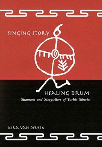 Singing Story, Healing Drum: Shamans and Storytellers of Turkic Siberia