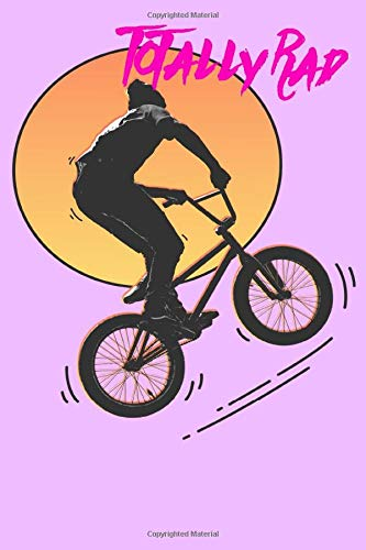 Totally Rad: BMX Dirt Bike Notebook, Journal, Diary or Planner Gift For Boys or Girls; Wide-Ruled, 120 Pages; Lined Paper For Riders and Racers