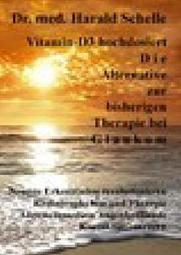 Vitamin-D3 hochdosiert D i e Alternative zur bisherigen Therapie bei G l a u k o m: Neueste Erkenntnisse revolutionieren Krebsprophylaxe und Therapie ... Augenheilkunde Kontaktlinsentragen