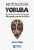Mitología Yoruba: El sagrado corazón de África (Serie Mythos)