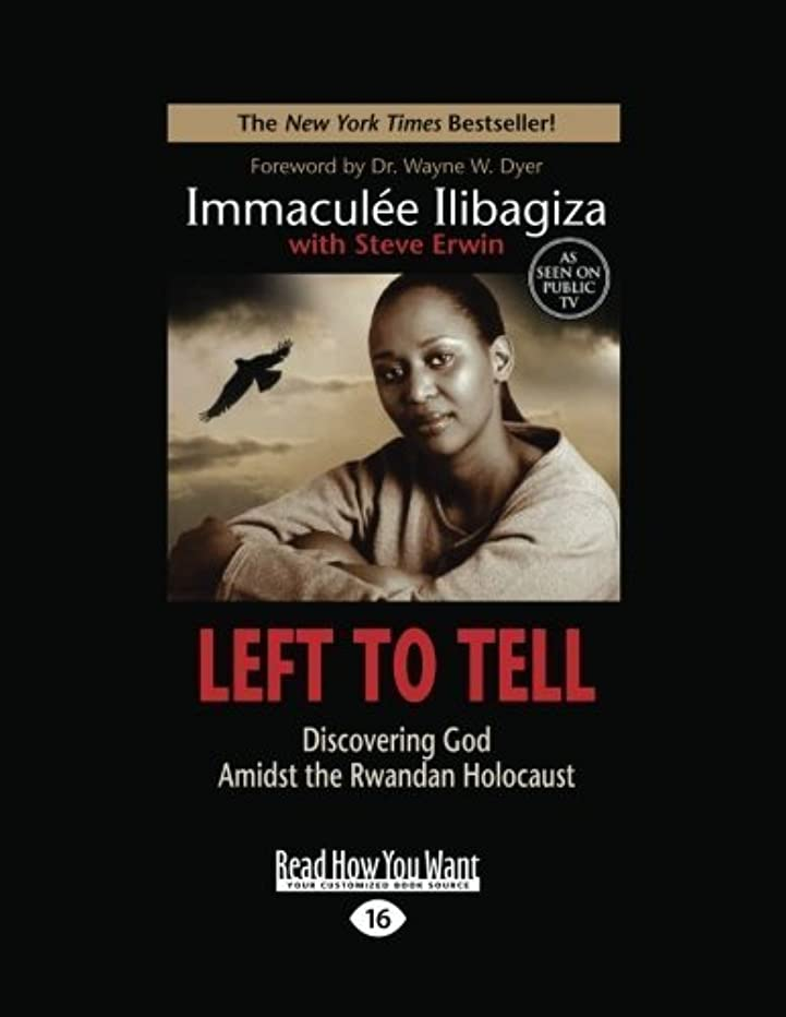 Left to Tell: Discovering God Amidst the Rwandan Holocaust Lrg edition by Ilibagiza, Immaculee (2012) Paperback