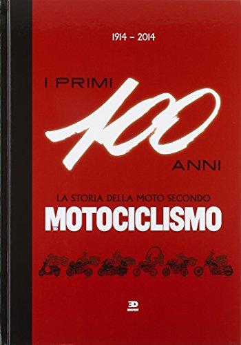 1914-2014. I primi 100 anni. La storia della moto secondo motociclismo