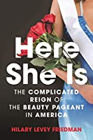 Here She Is: The Complicated Reign of the Beauty Pageant in America