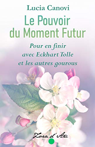 Couverture du livre Le Pouvoir du Moment Futur: Pour en finir avec Eckhart Tolle et les autres gourous