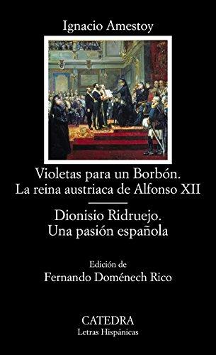 Violetas para un Borbón. La reina austriaca de Alfonso XII; Dionisio Ridruejo....