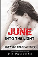 June, Into the Light (Between the Cracks)