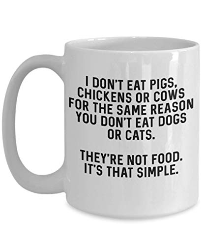 Vegan Coffee Mug – I Don't Eat Pigs, Chicken Or Cows For The Same Reason You Don't Eat Dogs Or Cats - Best Gift For Vegan Girlfriend, Boyfriend, Vegetarian Women, Men – Friends Not Food
