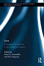 Love: A Question for Feminism in the Twenty-First Century (Routledge Advances in Feminist Studies and Intersectionality)