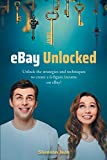 eBay Unlocked: Unlock the strategies and techniques to create a 6-figure income on eBay!