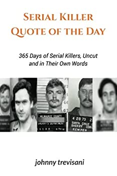 Serial Killer Quote of the Day  365 Days of Serial Killers Uncut and In Their Own Words