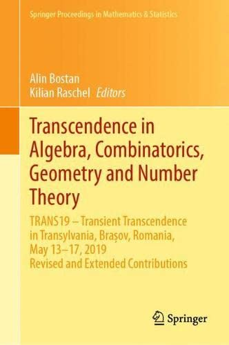 Transcendence in Algebra, Combinatorics, Geometry and Number Theory: Trans19 - Transient Transcendence in Transylvania, Bra?ov, Romania, May 13-17, 2019, Revised and Extended Contributions