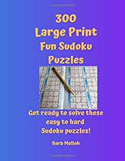 300 Large Print Fun Sudoku Puzzles: Get ready to solve these easy to hard Sudoku puzzles!