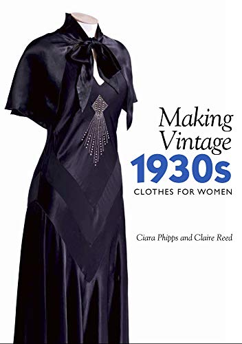 Phipps, C: Making Vintage 1930s Clothes for Women