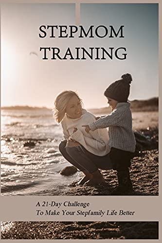 Stepmom Training: A 21-Day Challenge To Make Your Stepfamily Life Better: Blending Families Books (English Edition)