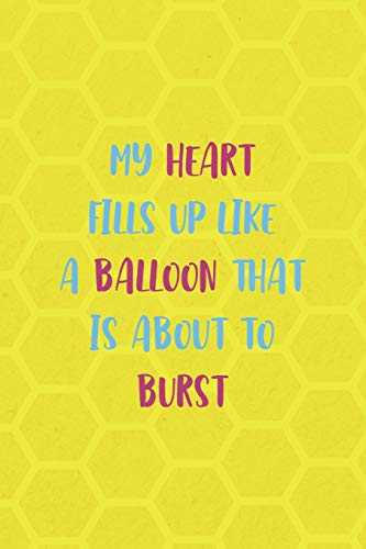 My Heart Fills Up Like A Balloon That Is About To Burst: Notebook Journal Composition Blank Lined Diary Notepad 120 Pages Paperback Yellow Hive Balloon