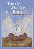 The God Who Gave You Birth: A Spirituality of Kenosis
