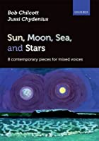 Sun, Moon, Sea, and Stars: 8 contemporary pieces for mixed voices