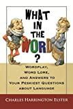What in the Word? Wordplay, Word Lore, and Answers to Your Peskiest Questions about Language (Harvest Original)