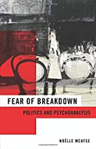 Fear of Breakdown: Politics and Psychoanalysis (New Directions in Critical Theory)
