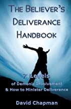The Believer's Deliverance Handbook: 7 Levels of Demonic Involvement and How to Minister Deliverance