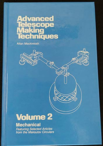 Advanced Telescope Making Techniques: Mechanical - Featuring Selected Articles from the Maksutov Circulars, Vol. 2: 002 by Allan Mackintosh (1986) Hardcover
