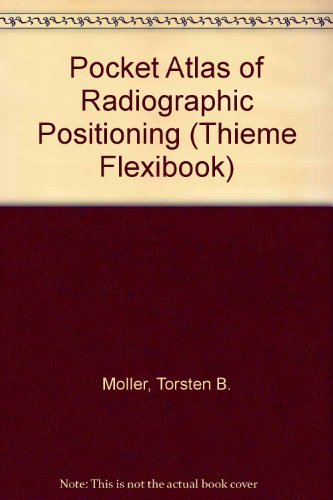 Pocket Atlas of Radiographic Positioning (Thieme Flexibook)