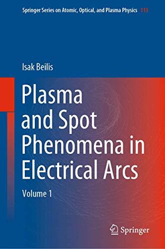 Plasma and Spot Phenomena in Electrical Arcs (Springer Series on Atomic, Optical, and Plasma Physics)