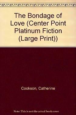 The Bondage of Love (Center Point Platinum Fiction (Large Print)) by Catherine Cookson (2002-01-04)