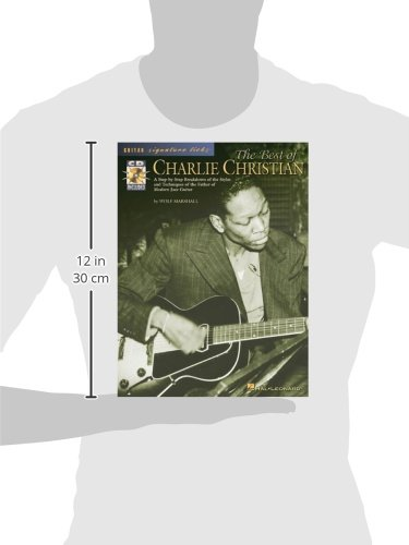 The Best of Charlie Christian: A Step-by-Step Breakdown of the Styles and Techniques of the Father of Modern Jazz Guitar (Guitar Signature Licks)