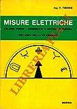 Corso teorico-pratico di misure elettriche. Volume Primo. Strumenti e metodi di misura. Volume Secondo. Prove sulle macchine elettriche.