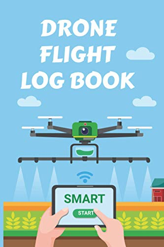 Drone Flight Log Book: A Drone Pilot Log Book Including agriculture Drone cover | Logbook for Drone Pilots (Flight Logbooks) (volume 5)