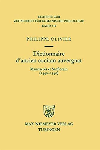 Dictionnaire d\'ancien occitan auvergnat: Mauriacois et Sanflorain (1340-1540) (Beihefte zur Zeitschrift für romanische Philologie, Band 349)