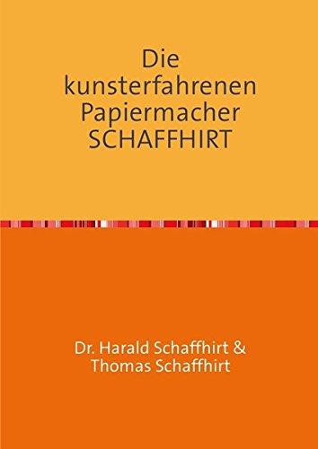 Die Geschichte der Familie Schaffhirt / Die kunsterfahrenen Papiermacher Schaffhirt