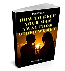How To Keep Your Man Away From Other Women: New Edition by [Nelson Babs]
