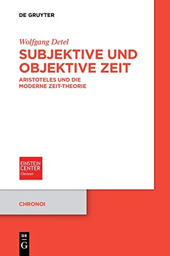 Subjektive und objektive Zeit: Aristoteles und die moderne Zeit-Theorie (Chronoi, 2, Band 2)