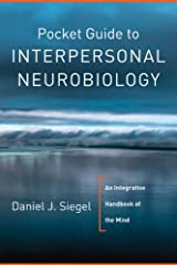 Pocket Guide to Interpersonal Neurobiology: An Integrative Handbook of the Mind (Norton Series on Interpersonal Neurobiology) Kindle Edition