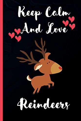 Keep Calm And Love Reindeers: Cute Reindeers Notebook For Girls, Boys And Kids. Perfect Gift Idea For Reindeers Lovers. Thanks Giving And Birthday Gift Blank Lined Notebook Journal.