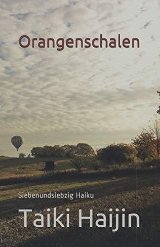 Orangenschalen: Siebenundsiebzig Haiku