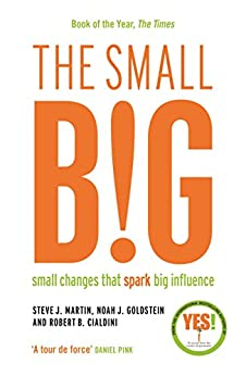The small BIG: Small Changes that Spark Big Influence by [Steve Martin, Noah Goldstein, Robert B. Cialdini]