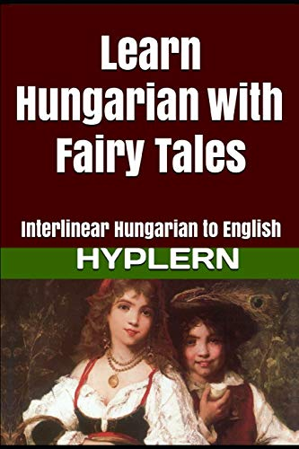 Compare Textbook Prices for Learn Hungarian with Fairy Tales: Interlinear Hungarian to English Learn Hungarian with Interlinear Stories for Beginners and Advanced Readers  ISBN 9781987949896 by Van den End, Kees,HypLern, Bermuda Word