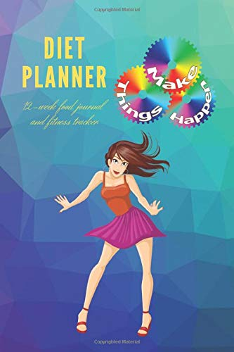 Diet Planner - Make Things Happen - 12-Week / New You Within 90 Days, Food Journal and Fitness Tracker 6 x 9 in - 111 Pages: Exercise & Diet Journal - ... and Weight Loss Diary – Nice glossy cover